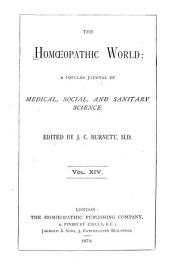 The Homeopathic World: A Monthly Journal of Medical, Social, and Sanitary Science, Volume 14