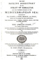 The New Sailing Directory for the Strait of Gibraltar and the Western Division of the Mediterranean Sea: Comprehending the Coasts of Spain, France, and Italy, from Cape Trafalgar to Cape Spartivento ; the Balearic Isles, Corsica, Sardinia, Sicily, and the Maltese Islands ; with the African Coast, from Tangier to Tripoli