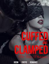 Cuffed and Clamped For His Pleasure: BDSM Erotic Romance