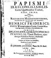 Papismi irreconciliabilis certis quaestionibus tractate pars prima