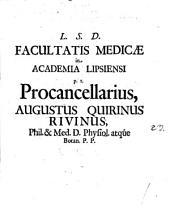 Facultatis medicae in Academia Lipsiensi pro-cancellarius Augustus Quirinus Rivinus