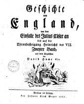 Geschichte von England,: von dem Einfalle des Julius Cäsar an bis auf die Thronbesteigung Heinrichs des VII [-bis auf Elisabeth] ...