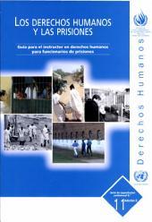 Los derechos humanos y las prisiones: guía para el instructor en derechos humanos para funcionarios de prisiones