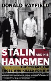Stalin and His Hangmen: The Tyrant and Those Who Killed for Him