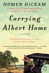 Carrying Albert Home: The Somewhat True Story of a Woman, a Husband, and her Alligator
