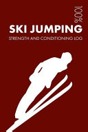 Ski Jumping Strength and Conditioning Log: Daily Ski Jumping Training Workout Journal and Fitness Diary for Jumper and Coach - Notebook