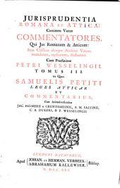 Jurisprudentia Romana et Attica:: continens varios commentatores, qui jus Romanum & Atticum: item classicos aliosque auctores veteres emendarunt, explicarunt, illustrarunt