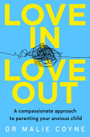 Love In, Love Out: A Compassionate Approach to Parenting Your Anxious Child