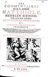 Les commentaires de lui sur les six livres de la matiere medicinale de Pedacius Dioscoride, Anazarbeen. Dern. ed
