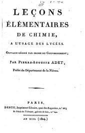 Leçons élementaires de chimie, a l'usage des lycées. Ouvrage rédigé par ordre du gouvernement; par Pierre-Auguste Adet, ..