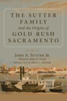 The Sutter Family and the Origins of Gold Rush Sacramento PDF
