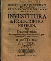 Exercitationem Feudalem Octavam De Investitura & Praescriptione Feudi ...