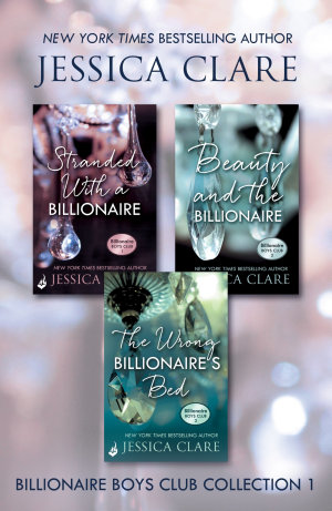 Billionaire Boys Club Collection 1  Stranded With A Billionaire  Beauty And The Billionaire  The Wrong Billionaire s Bed
