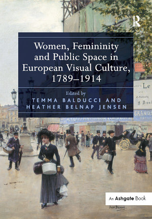 Women  Femininity and Public Space in European Visual Culture  1789 914