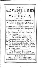 The adventures of Rivella: or, The history of the author...of The new Atlantis. With secret memoirs and manners of several considerable persons her contemporaries