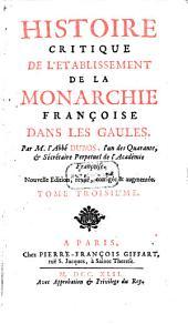 Histoire Critique De L'Etablissement De La Monarchie Françoise Dans Les Gaules: Volume3