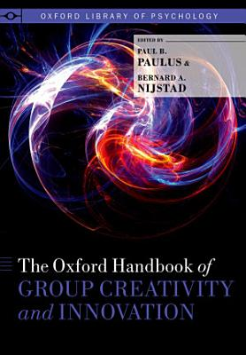 The Oxford Handbook of Group Creativity and Innovation PDF