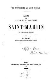 Du mysticisme au XVIIIe siècle: Essai sur la vie et la doctrine de Saint-Martin, le philosophe inconnu