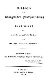 Geschichte des Evangelischen Protestantismus in Deutschland: für denkende und prüfende Christen. Vom Ausbruche des dreißigjährigen Krieges bis auf unsere Tage, Band 2