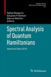 Spectral Analysis of Quantum Hamiltonians: Spectral Days 2010