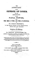 The Apostasy of the Church of Rome, and the Identity of the Papal Power, with the Man of Sin and Son of Perdition of St. Paul's Prophecy ... Proved from the Testimony of Scripture and History