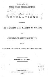 Regulations Concerning the Weighing and Marking of Cotton; the Assessment and Collection of the Tax, and the Removal of Cotton Under Bills of Lading : September 16, 1867