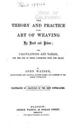 The Theory and Practice of the Art of Weaving: By Hand and Power, with Calculations and Tables, for the Use of Those Connected with the Trade