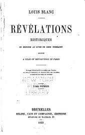 Révélations historiques en réponse au livre de lord Normanby intitulé A year of revolution in Paris: ouvrage d'abord publié en anglais par l'auteur et, dans la traduction en français faite par lui-même, augmenté de près du double, Volume1