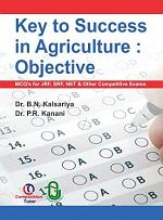 Key to Success in Agriculture: Objective (MCQ's for JRF, SRF, NET & Other Competitive Exams)