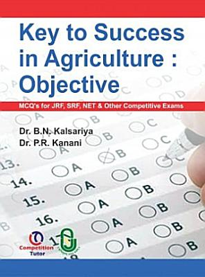 Key to Success in Agriculture  Objective  MCQ s for JRF  SRF  NET   Other Competitive Exams  PDF
