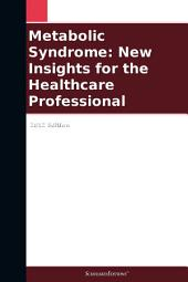 Metabolic Syndrome: New Insights for the Healthcare Professional: 2012 Edition