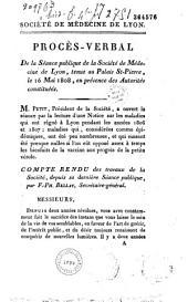Société de Médecine de Lyon. Procès-Verbal De la Séance publique de la Société de Médecine de Lyon, tenue au Palais St-Pierre, le 16 Mai 1808, en présence des Autorités constituées