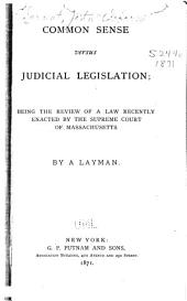 Common Sense Versus Judicial Legislation: Being the Review of a Law Recently Enacted by the Supreme Court of Massachusetts