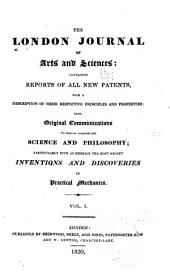 Newton's London Journal of Arts and Sciences: Being Record of the Progress of Invention as Applied to the Arts..., Volume 1