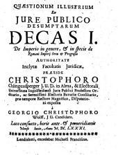 Quaestiones Illustres Ex Iure Publico Desumptae: De Imperio in genere, et in specie de Romani Imperii Ortu et Progressu. Decas I