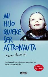 Mi hijo quiere ser astronauta: Ayuda a tu hijo a solucionar sus problemas y a superar sus miedos