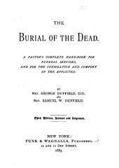 The Burial of the Dead: A Pastor's Complete Hand-book for Funeral Services, and for the Consolation and Comfort of the Afflicted