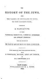 The History of the Jews, from the Taking of Jerusalem by Titus to the Present Time: Comprising a Narrative of Their Wanderings, Persecutions, Commercial Enterprises and Literary Exertions : with an Account of the Various Efforts Made for Their Conversion