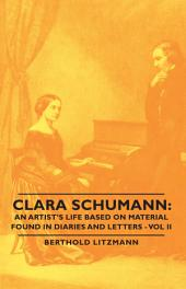 Clara Schumann: An Artist's Life Based on Material Found in Diaries and Letters -: Volume 2