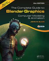 The Complete Guide to Blender Graphics, Second Edition: Computer Modeling and Animation, Edition 2