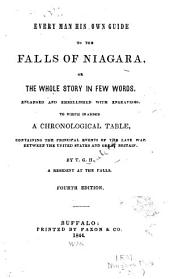Every Man His Own Guide to the Falls of Niagara, Or The Whole Story in Few Words ...: To which is Added a Chronological Table, Containing the Principal Events of the Late War Between the United States and Great Britain