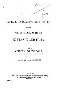 Antecedents and Consequences of the Present State of Things in France and Italy  Translated from the French PDF