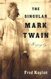 The Singular Mark Twain: A Biography