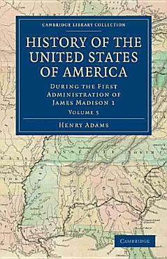 History of the United States of America  1801 1817   Volume 5 PDF