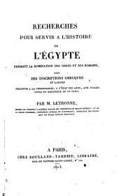 Recherches pour servir à l'histoire de l'Égypte: pendant la domination des Grecs et des Romains. tirées des inscriptions grecques et latines...