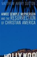 Aimee Semple McPherson and the Resurrection of Christian America PDF