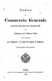 Codice di commercio generale pubblicato colla legge del 17 dicembre 1862 ed ordinanza del 9 marzo 1863