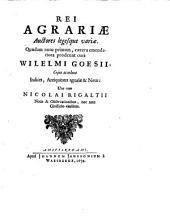 Rei Agrariae Auctores legesque variae: quaedam nunc primum, caetera emendatiora prodeunt, Volume 1
