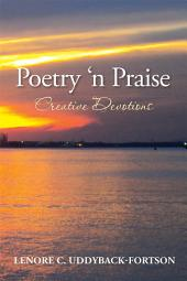 Poetry 'n Praise...Creative Devotions
