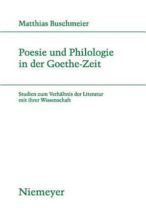 Poesie und Philologie in der Goethe Zeit PDF